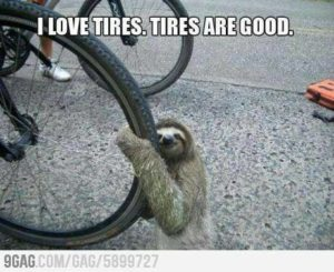 Sloth Meme - I Love Tires. Tires Are Good.