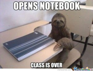 Sloth Meme - Opens Notebook, Class Is Over.