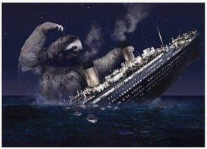 Sloth Meme - Sloth Riding The Titanic.